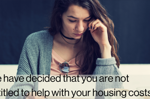 """Picture of woman with serious expression sitting at a table and reading a letter. Text over image reads """"we have decided that you are not entitled to help with your housing costs"""""""